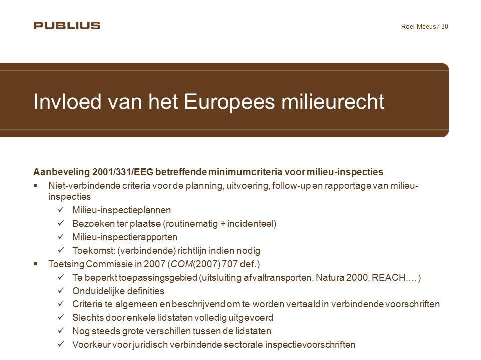 / 30 Roel Meeus Invloed van het Europees milieurecht Aanbeveling 2001/331/EEG betreffende minimumcriteria voor milieu-inspecties  Niet-verbindende cr