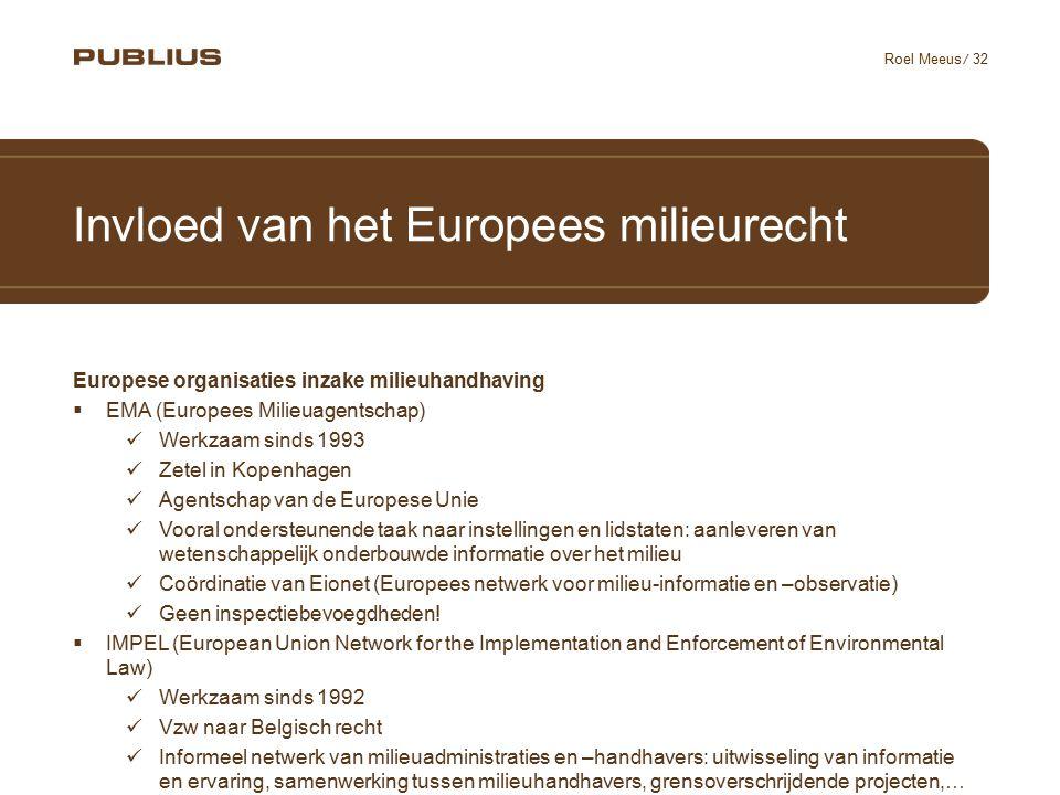 / 32 Roel Meeus Invloed van het Europees milieurecht Europese organisaties inzake milieuhandhaving  EMA (Europees Milieuagentschap) Werkzaam sinds 19