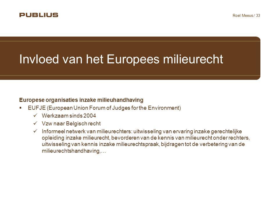 / 33 Roel Meeus Invloed van het Europees milieurecht Europese organisaties inzake milieuhandhaving  EUFJE (European Union Forum of Judges for the Env