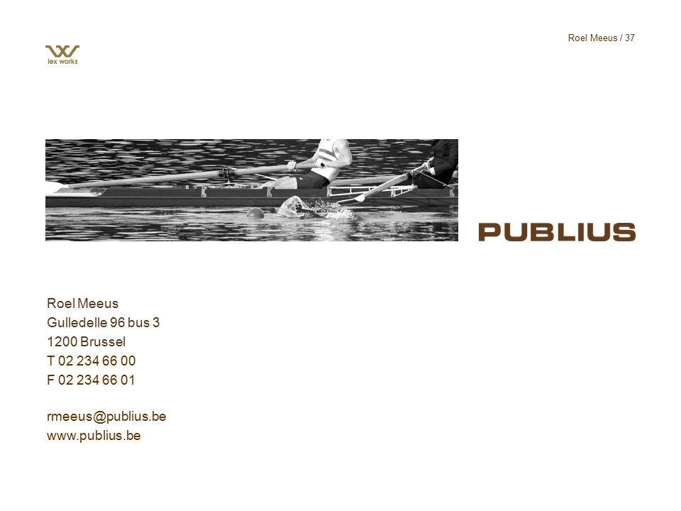 / 37 Roel Meeus Gulledelle 96 bus 3 1200 Brussel T 02 234 66 00 F 02 234 66 01 rmeeus@publius.be www.publius.be Roel Meeus