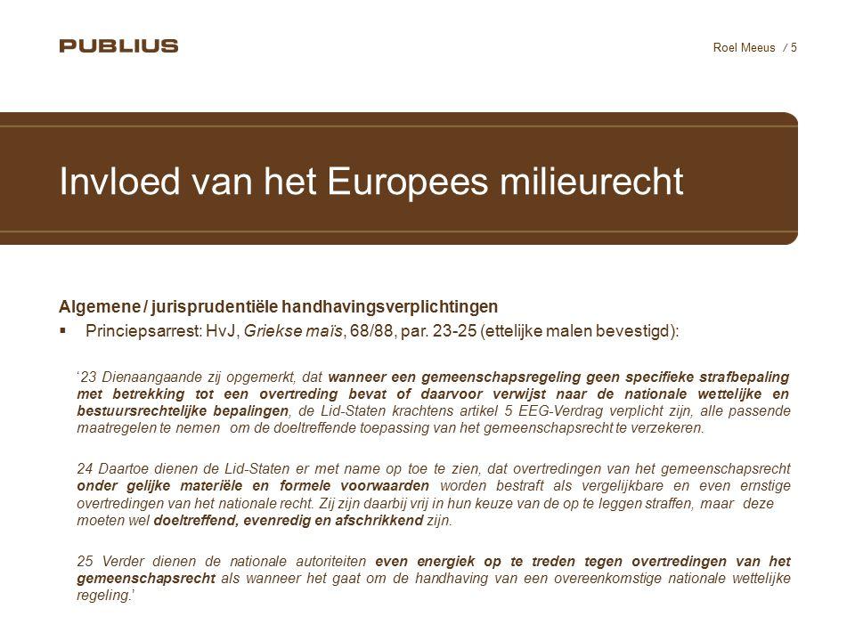 / 5 Roel Meeus Invloed van het Europees milieurecht Algemene / jurisprudentiële handhavingsverplichtingen  Princiepsarrest: HvJ, Griekse maïs, 68/88, par.