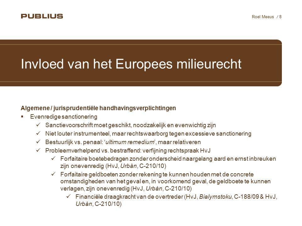 / 8 Roel Meeus Invloed van het Europees milieurecht Algemene / jurisprudentiële handhavingsverplichtingen  Evenredige sanctionering Sanctievoorschrif