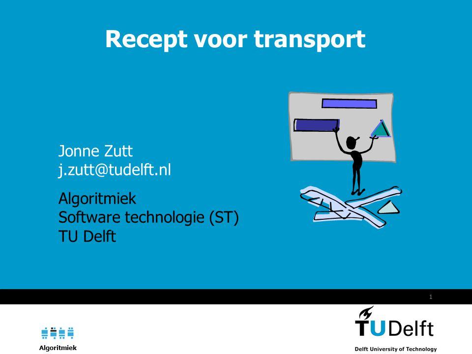 Algoritmiek 1 Recept voor transport Algoritmiek Software technologie (ST) TU Delft Jonne Zutt j.zutt@tudelft.nl