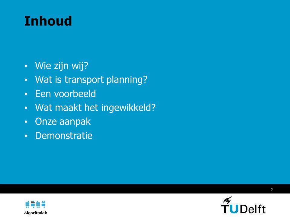 Algoritmiek 2 Inhoud Wie zijn wij. Wat is transport planning.