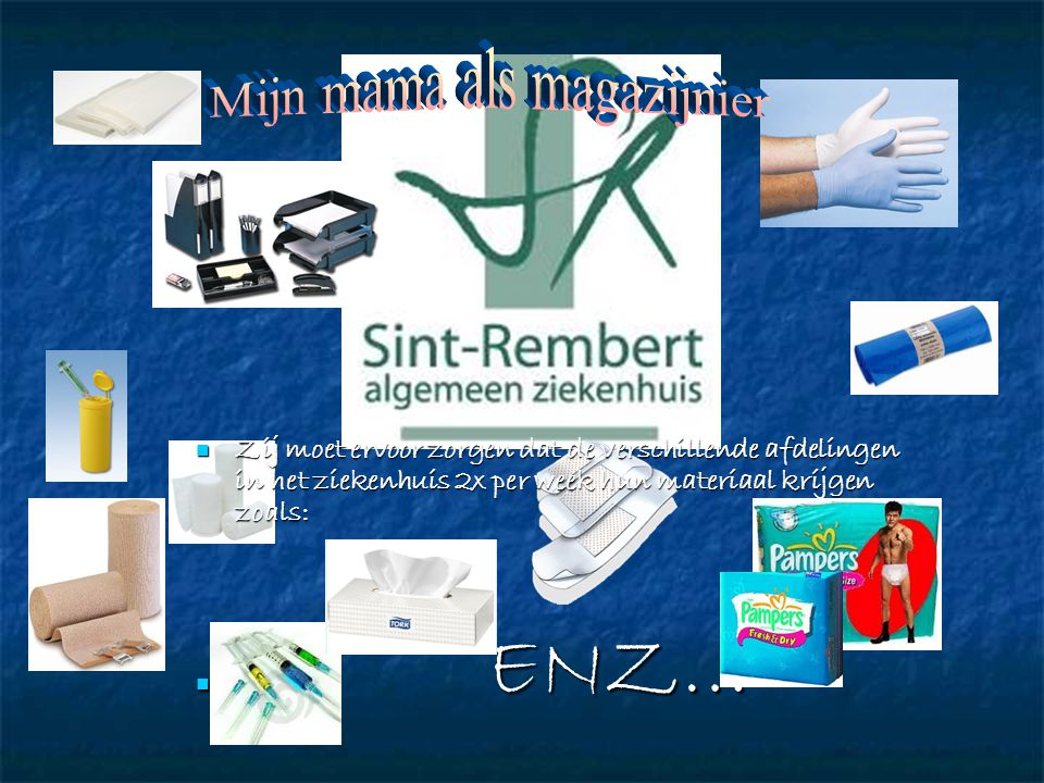 Zij moet ervoor zorgen dat de verschillende afdelingen in het ziekenhuis 2x per week hun materiaal krijgen zoals: Zij moet ervoor zorgen dat de verschillende afdelingen in het ziekenhuis 2x per week hun materiaal krijgen zoals: ENZ… ENZ…