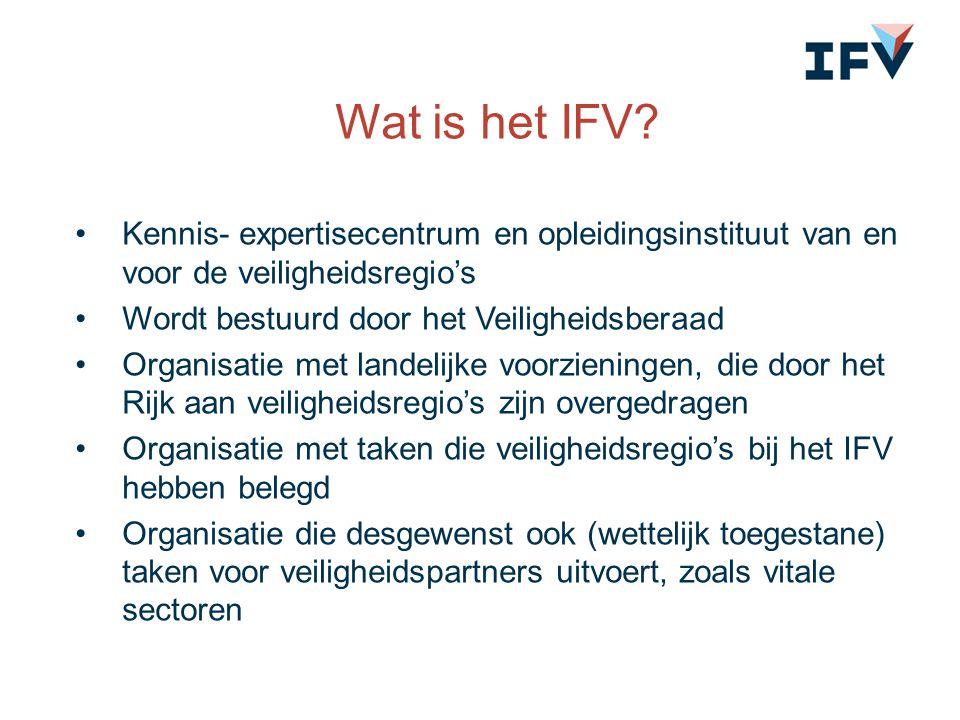 Wat is het IFV? Kennis- expertisecentrum en opleidingsinstituut van en voor de veiligheidsregio's Wordt bestuurd door het Veiligheidsberaad Organisati