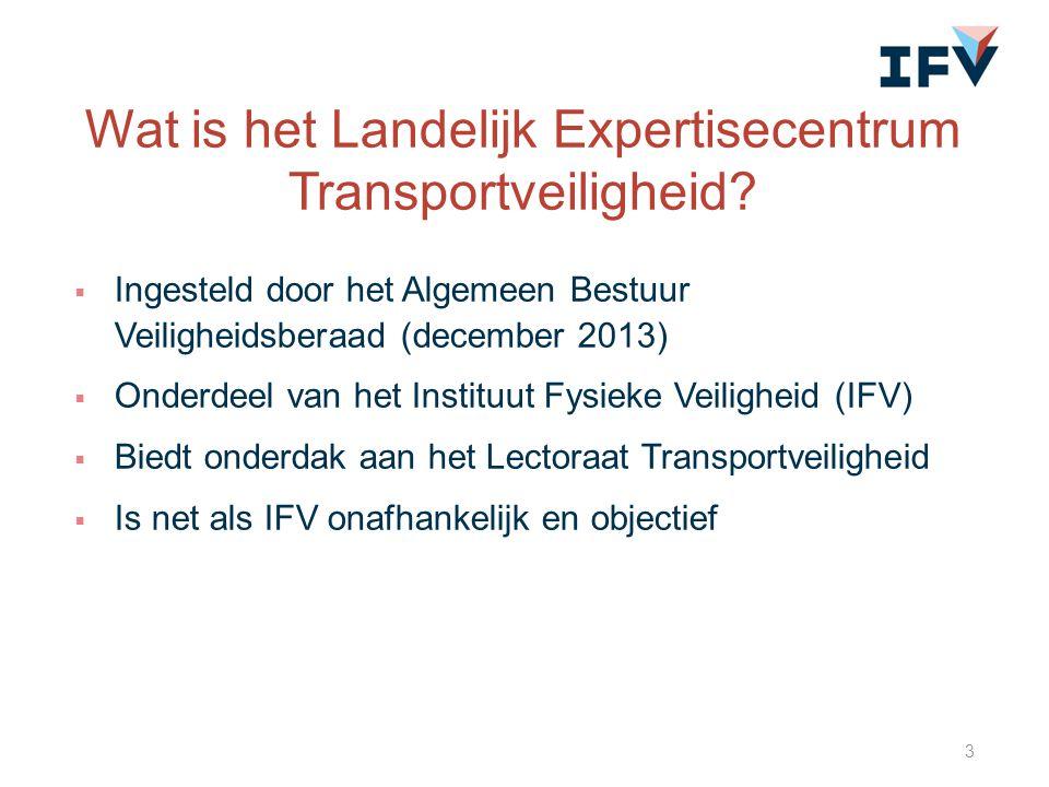 Wat is het Landelijk Expertisecentrum Transportveiligheid?  Ingesteld door het Algemeen Bestuur Veiligheidsberaad (december 2013)  Onderdeel van het