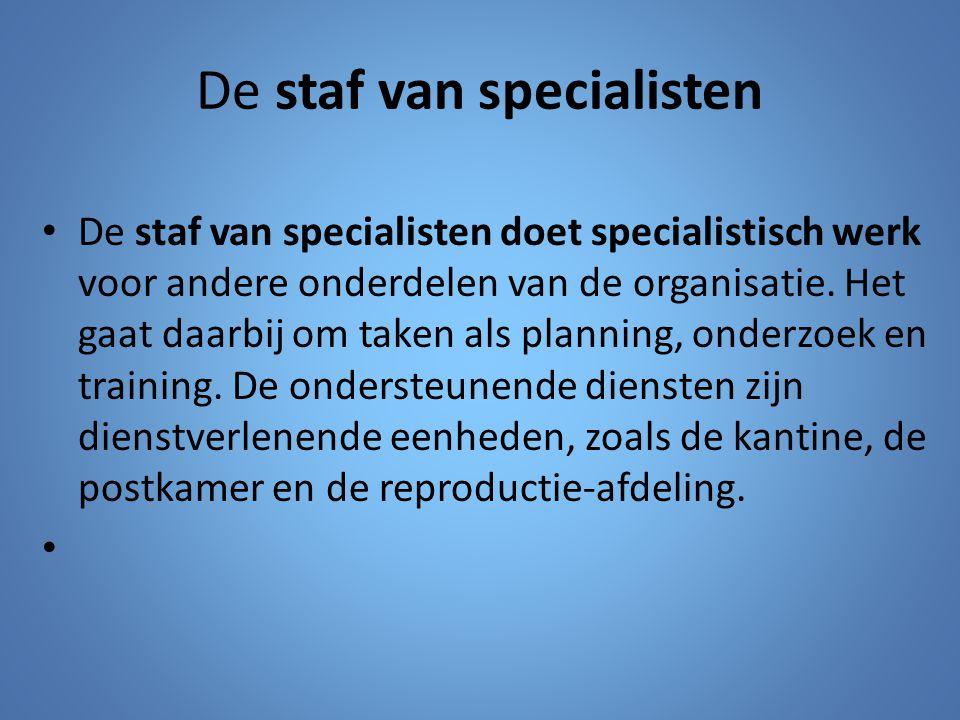 De staf van specialisten De staf van specialisten doet specialistisch werk voor andere onderdelen van de organisatie. Het gaat daarbij om taken als pl