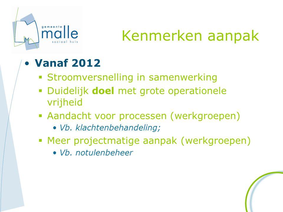 Kenmerken aanpak Vanaf 2012  Stroomversnelling in samenwerking  Duidelijk doel met grote operationele vrijheid  Aandacht voor processen (werkgroepe