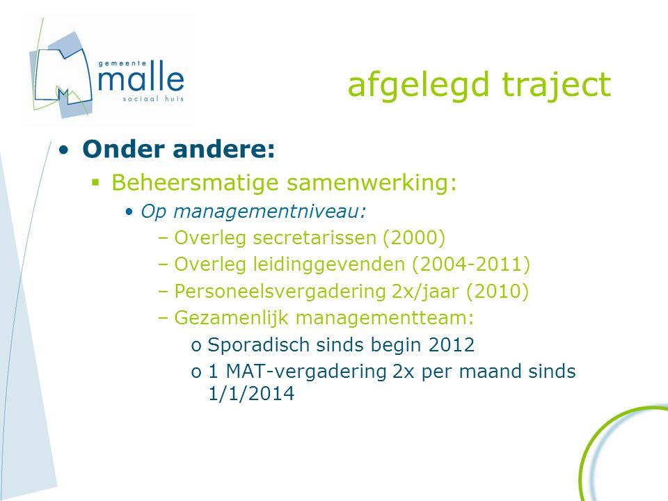 afgelegd traject Onder andere:  Beheersmatige samenwerking: Op managementniveau: –Overleg secretarissen (2000) –Overleg leidinggevenden (2004-2011) –