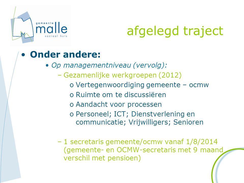 afgelegd traject Onder andere: Op managementniveau (vervolg): –Gezamenlijke werkgroepen (2012) oVertegenwoordiging gemeente – ocmw oRuimte om te discu