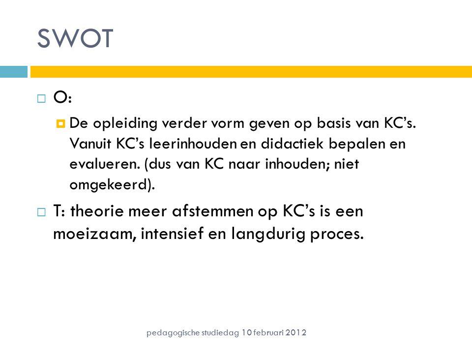 SWOT  O:  De opleiding verder vorm geven op basis van KC's. Vanuit KC's leerinhouden en didactiek bepalen en evalueren. (dus van KC naar inhouden; n