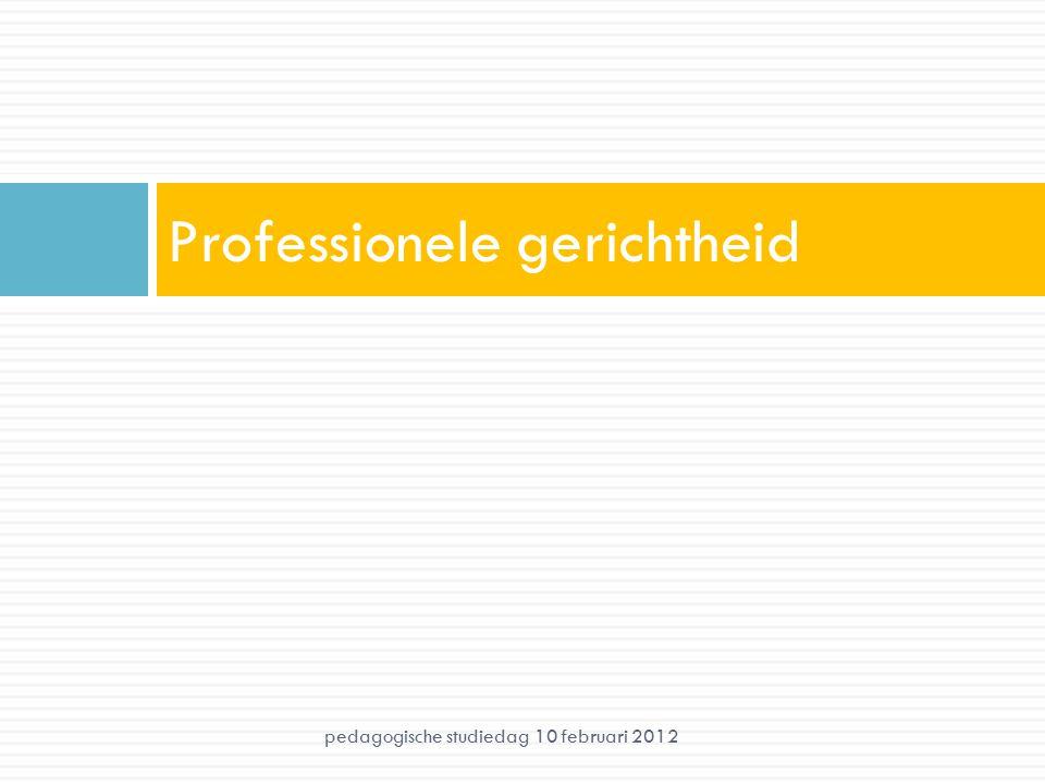 Professionele gerichtheid pedagogische studiedag 10 februari 2012