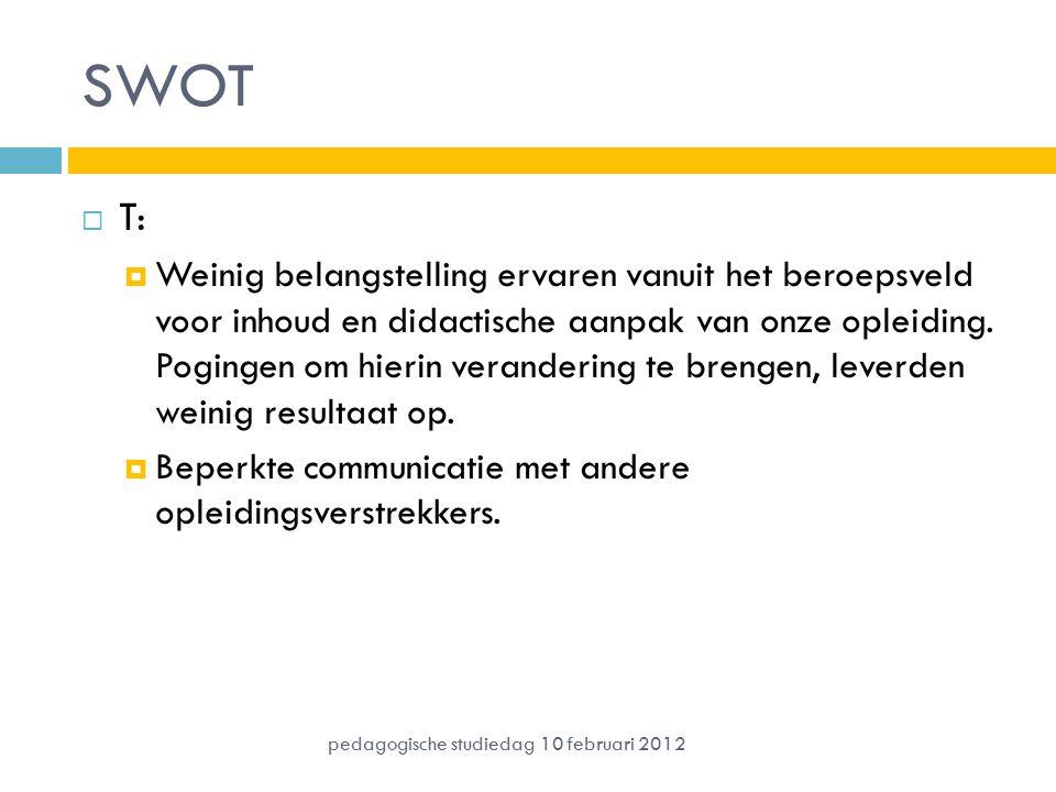 SWOT  T:  Weinig belangstelling ervaren vanuit het beroepsveld voor inhoud en didactische aanpak van onze opleiding. Pogingen om hierin verandering