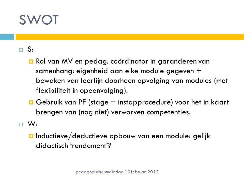SWOT  S:  Rol van MV en pedag. coördinator in garanderen van samenhang: eigenheid aan elke module gegeven + bewaken van leerlijn doorheen opvolging