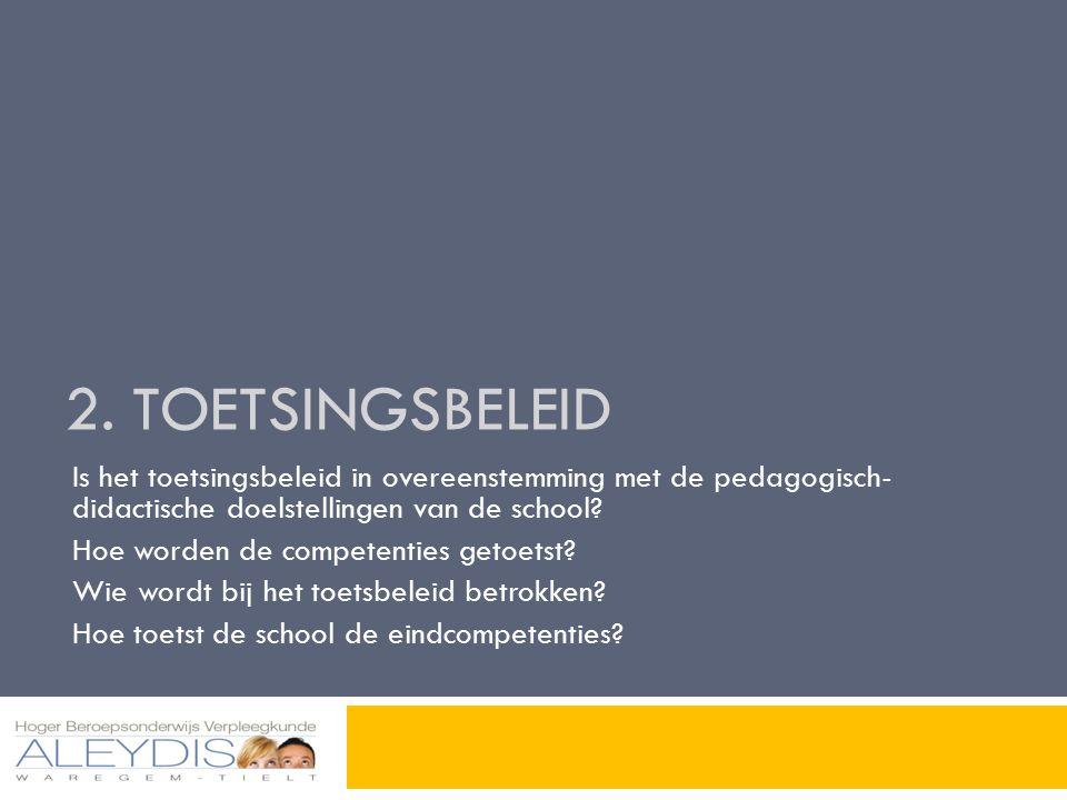 2. TOETSINGSBELEID Is het toetsingsbeleid in overeenstemming met de pedagogisch- didactische doelstellingen van de school? Hoe worden de competenties