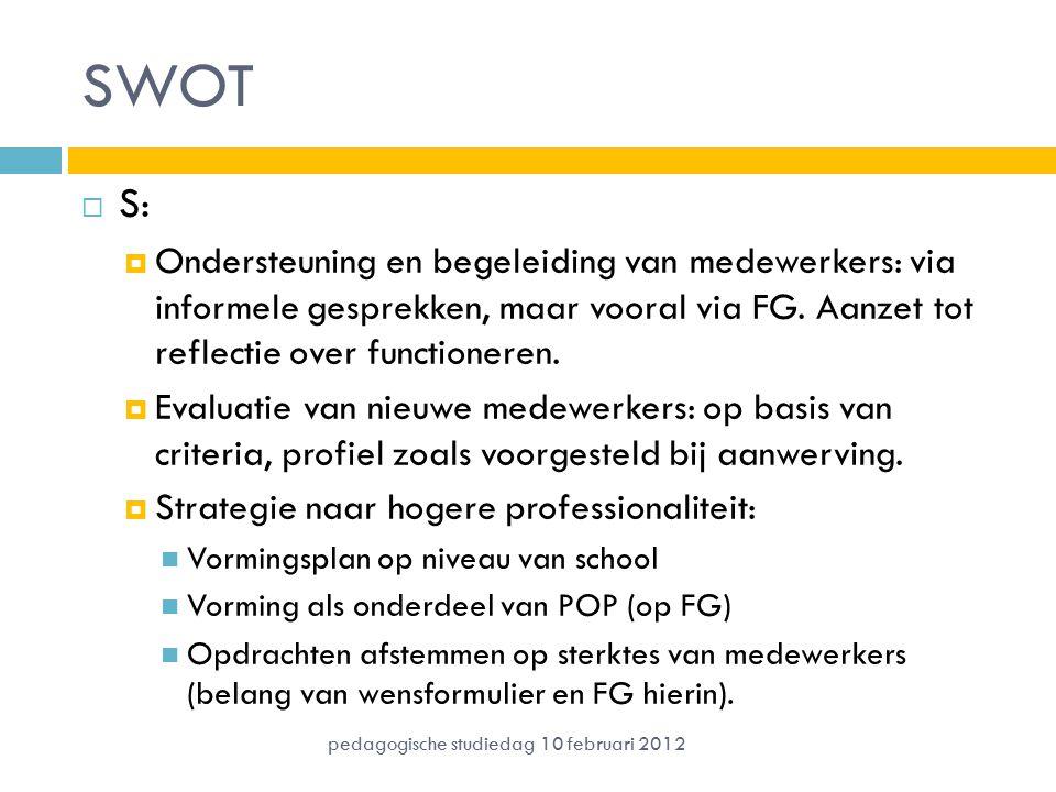 SWOT  S:  Ondersteuning en begeleiding van medewerkers: via informele gesprekken, maar vooral via FG. Aanzet tot reflectie over functioneren.  Eval