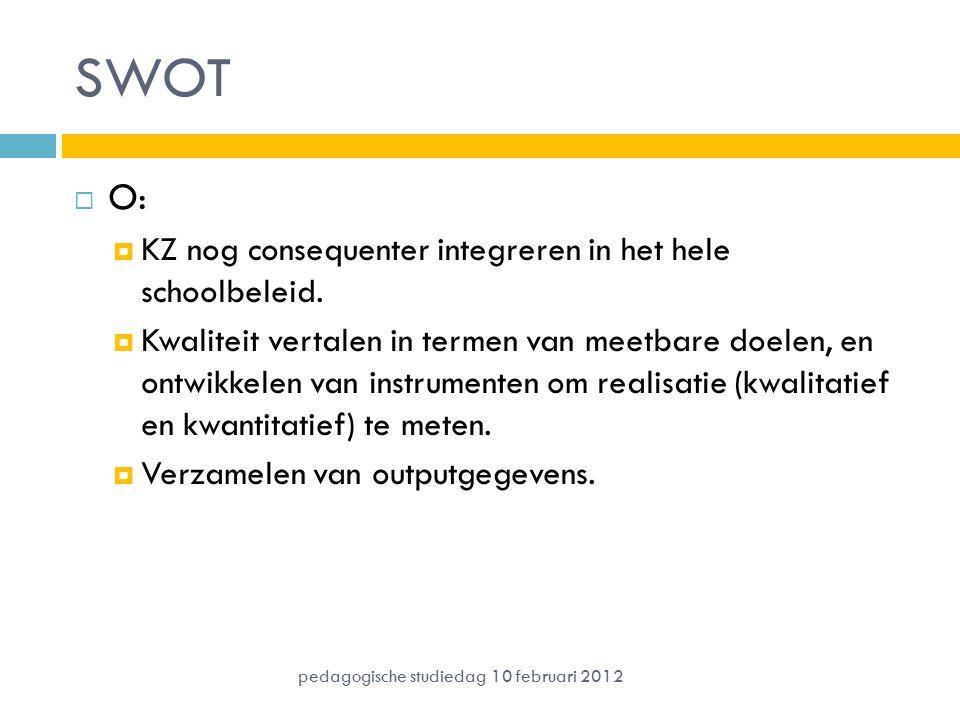 SWOT  O:  KZ nog consequenter integreren in het hele schoolbeleid.  Kwaliteit vertalen in termen van meetbare doelen, en ontwikkelen van instrument