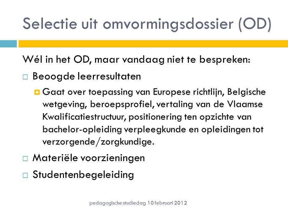 Selectie uit omvormingsdossier (OD) Wél in het OD, maar vandaag niet te bespreken:  Beoogde leerresultaten  Gaat over toepassing van Europese richtl