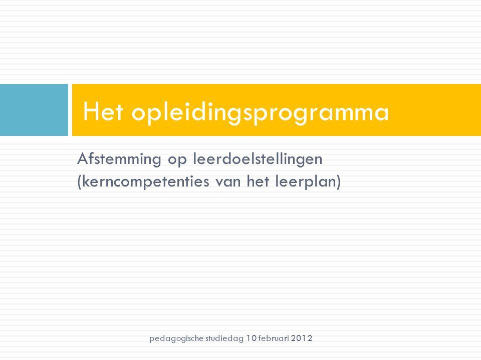 Afstemming op leerdoelstellingen (kerncompetenties van het leerplan) Het opleidingsprogramma pedagogische studiedag 10 februari 2012