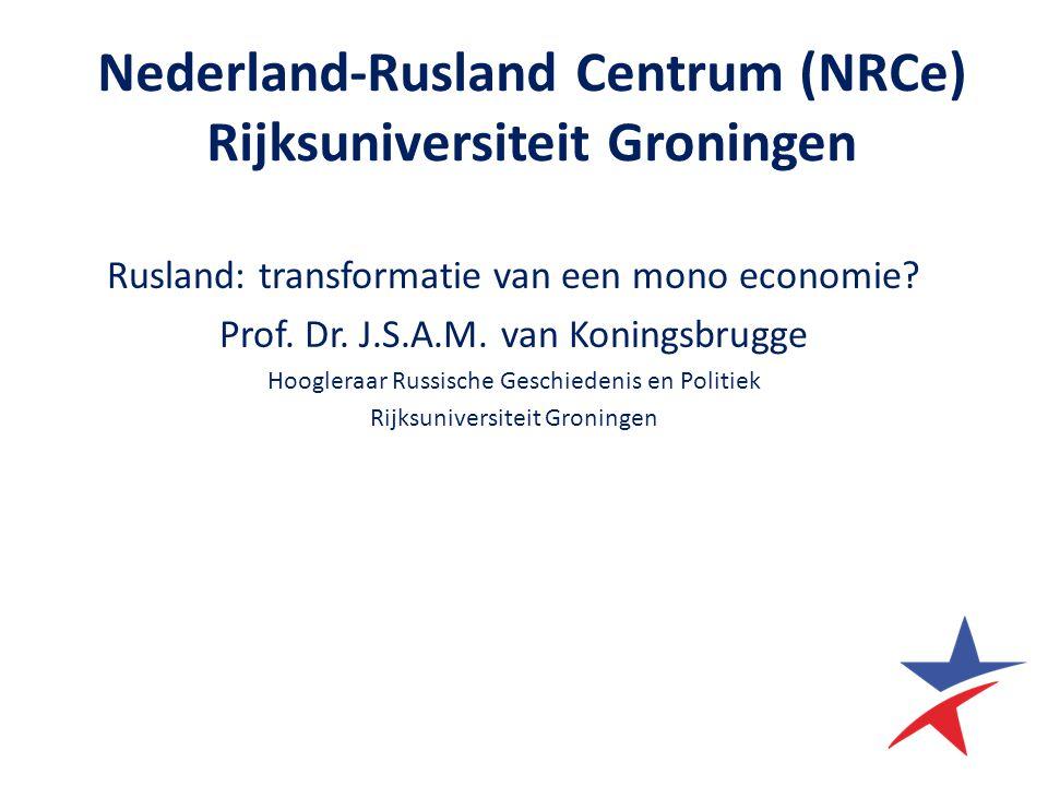 Nederland-Rusland Сentrum (NRCe) Rijksuniversiteit Groningen Rusland: transformatie van een mono economie.
