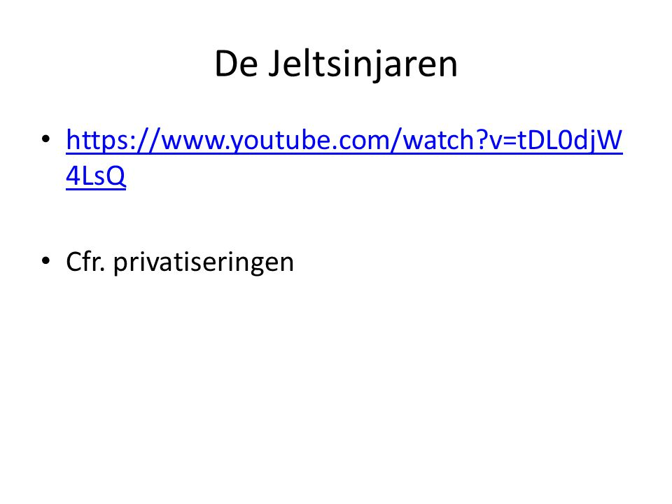 De Jeltsinjaren https://www.youtube.com/watch v=tDL0djW 4LsQ https://www.youtube.com/watch v=tDL0djW 4LsQ Cfr.