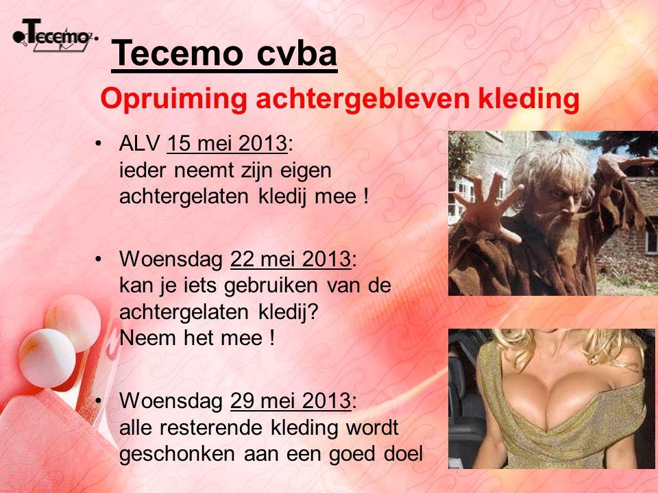 Tecemo cvba Opruiming achtergebleven kleding ALV 15 mei 2013: ieder neemt zijn eigen achtergelaten kledij mee ! Woensdag 22 mei 2013: kan je iets gebr