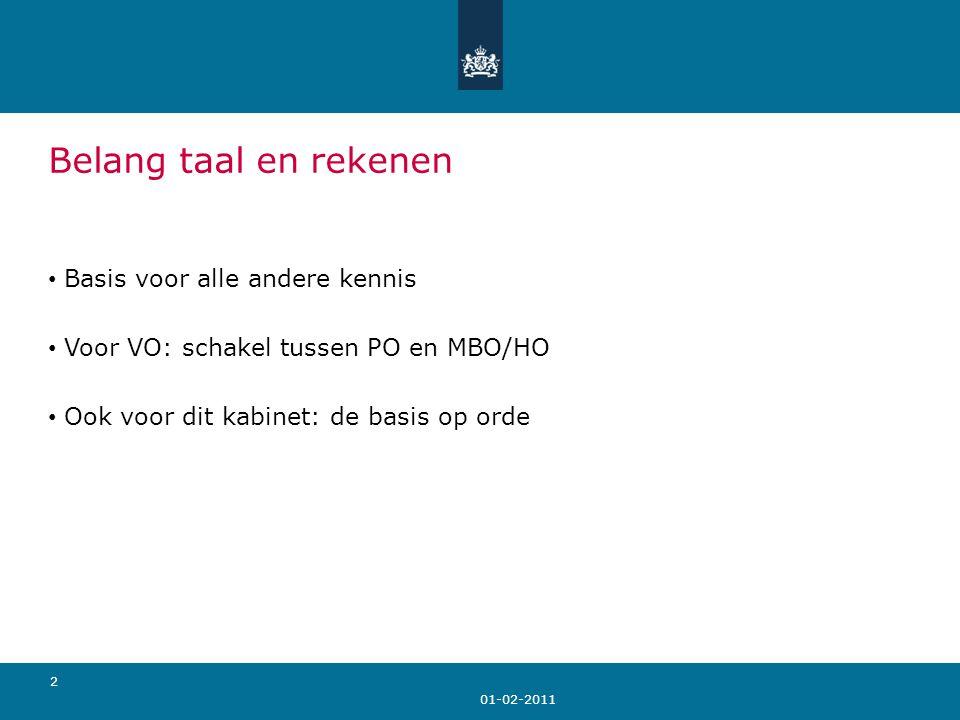 2 Belang taal en rekenen Basis voor alle andere kennis Voor VO: schakel tussen PO en MBO/HO Ook voor dit kabinet: de basis op orde