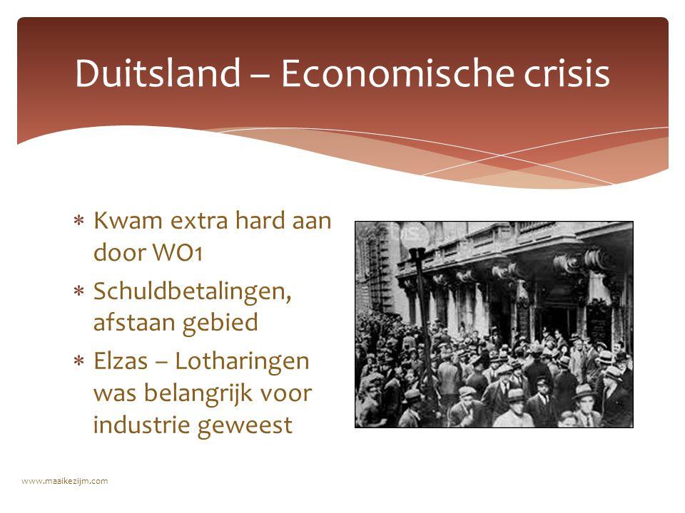  Kwam extra hard aan door WO1  Schuldbetalingen, afstaan gebied  Elzas – Lotharingen was belangrijk voor industrie geweest Duitsland – Economische crisis www.maaikezijm.com