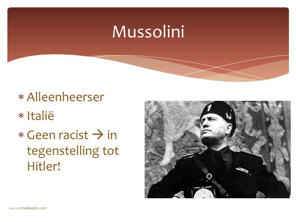  Alleenheerser  Italië  Geen racist  in tegenstelling tot Hitler! Mussolini www.maaikezijm.com