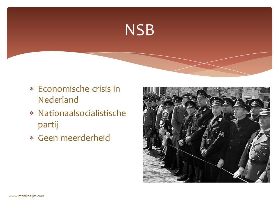  Economische crisis in Nederland  Nationaalsocialistische partij  Geen meerderheid NSB www.maaikezijm.com