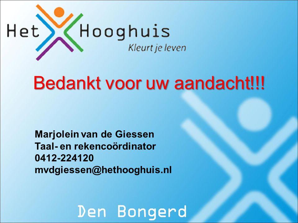Bedankt voor uw aandacht!!! Marjolein van de Giessen Taal- en rekencoördinator 0412-224120 mvdgiessen@hethooghuis.nl