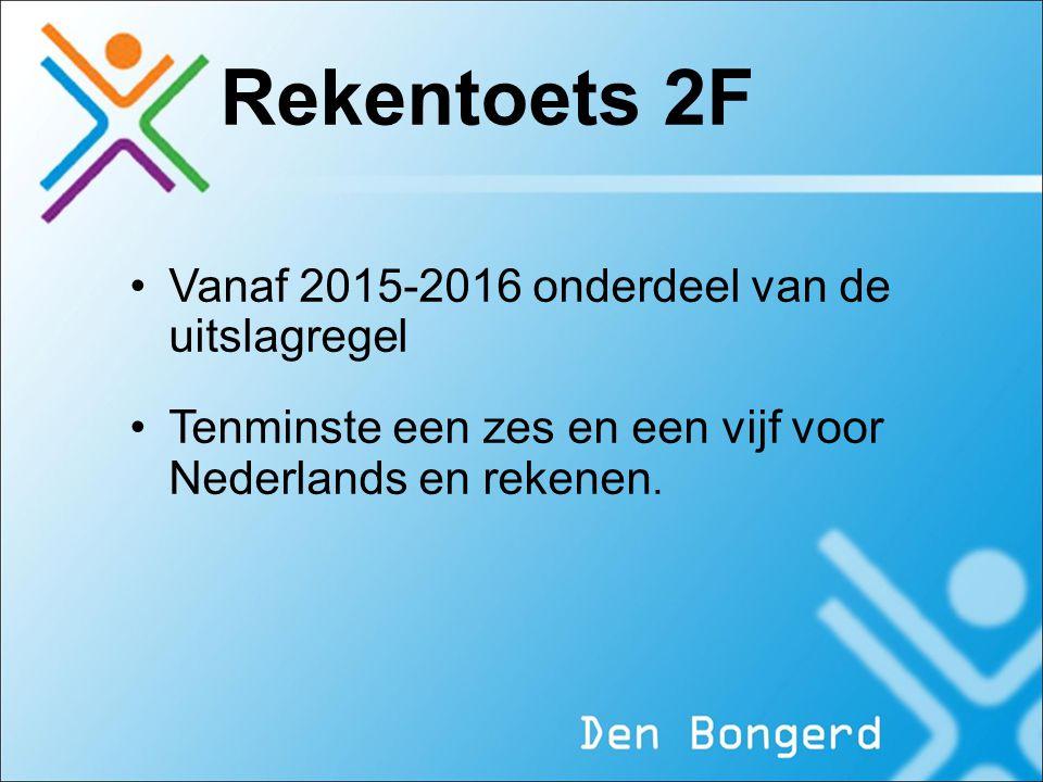 Rekentoets 2F Vanaf 2015-2016 onderdeel van de uitslagregel Tenminste een zes en een vijf voor Nederlands en rekenen.
