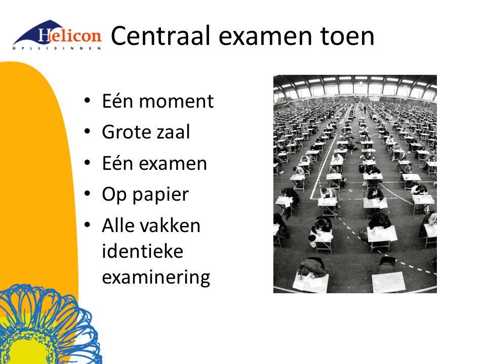 Eén moment Grote zaal Eén examen Op papier Alle vakken identieke examinering Centraal examen toen