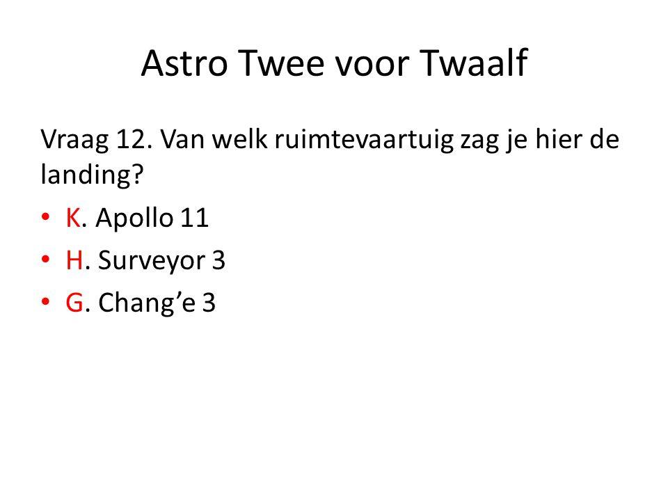 Astro Twee voor Twaalf Vraag 12. Van welk ruimtevaartuig zag je hier de landing? K. Apollo 11 H. Surveyor 3 G. Chang'e 3