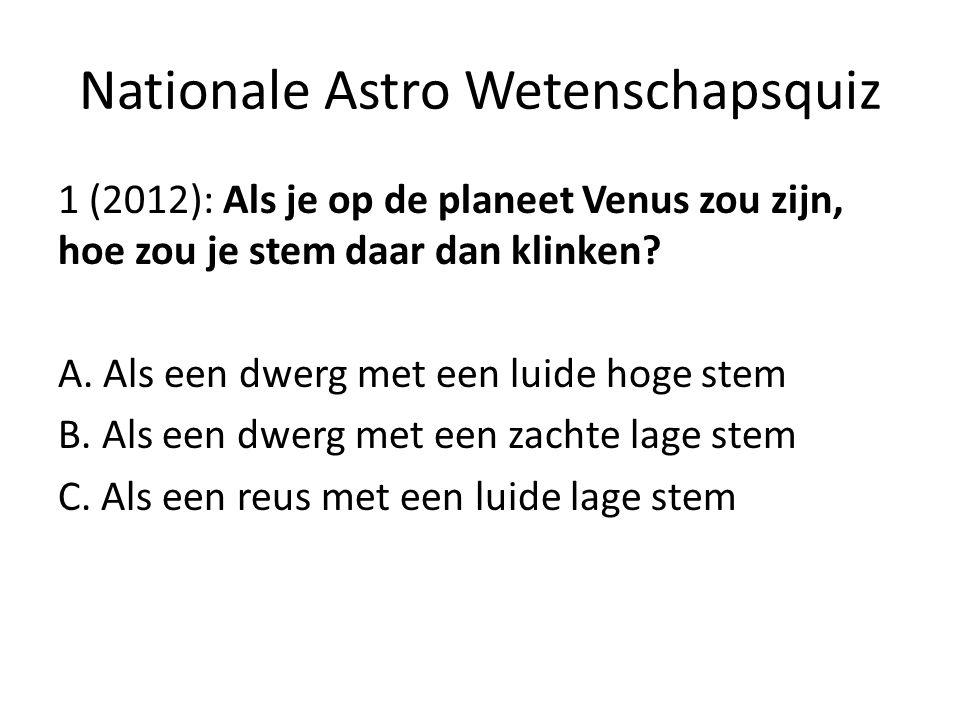 Nationale Astro Wetenschapsquiz 1 (2012): Als je op de planeet Venus zou zijn, hoe zou je stem daar dan klinken? A. Als een dwerg met een luide hoge s