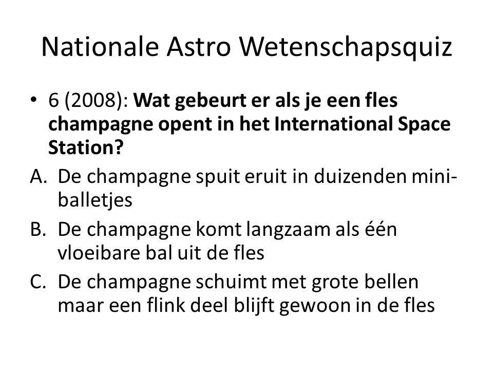 Nationale Astro Wetenschapsquiz 6 (2008): Wat gebeurt er als je een fles champagne opent in het International Space Station? A.De champagne spuit erui