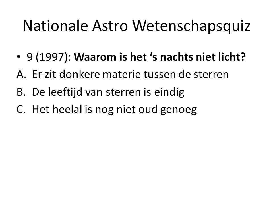 Nationale Astro Wetenschapsquiz 9 (1997): Waarom is het 's nachts niet licht? A.Er zit donkere materie tussen de sterren B.De leeftijd van sterren is
