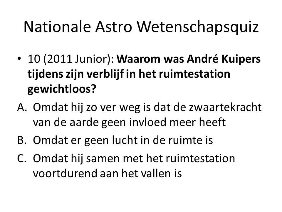 Nationale Astro Wetenschapsquiz 10 (2011 Junior): Waarom was André Kuipers tijdens zijn verblijf in het ruimtestation gewichtloos? A.Omdat hij zo ver