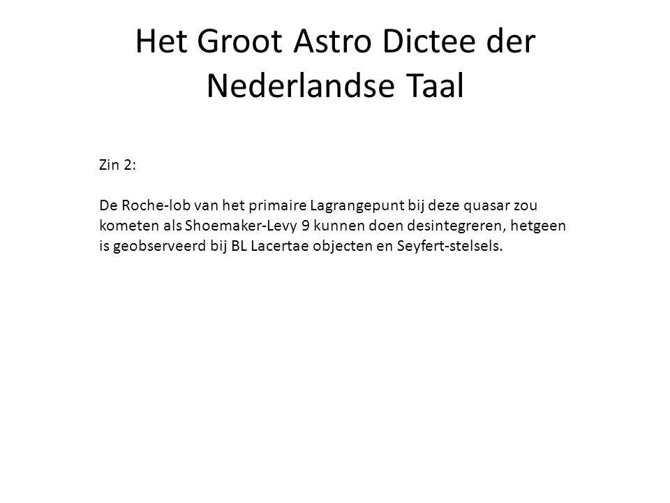 Het Groot Astro Dictee der Nederlandse Taal Zin 2: De Roche-lob van het primaire Lagrangepunt bij deze quasar zou kometen als Shoemaker-Levy 9 kunnen