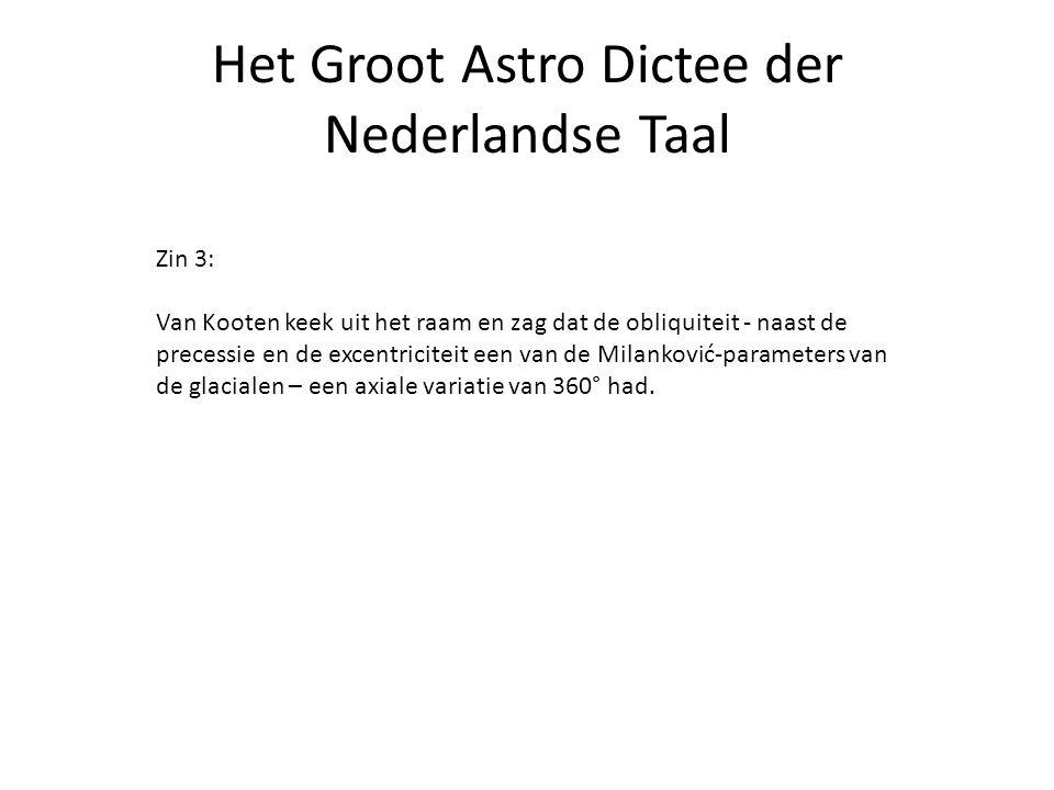 Het Groot Astro Dictee der Nederlandse Taal Zin 3: Van Kooten keek uit het raam en zag dat de obliquiteit - naast de precessie en de excentriciteit ee