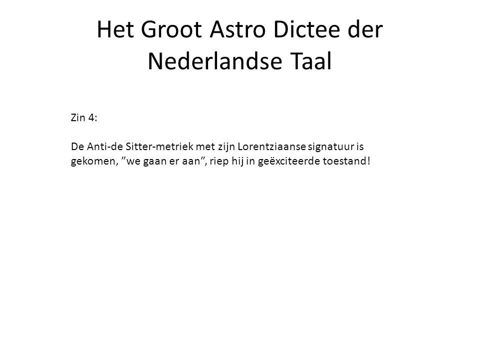 """Het Groot Astro Dictee der Nederlandse Taal Zin 4: De Anti-de Sitter-metriek met zijn Lorentziaanse signatuur is gekomen, """"we gaan er aan"""", riep hij i"""