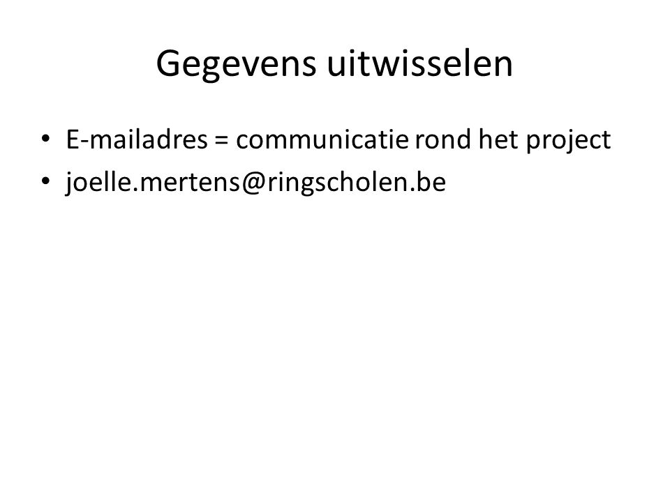 Gegevens uitwisselen E-mailadres = communicatie rond het project joelle.mertens@ringscholen.be