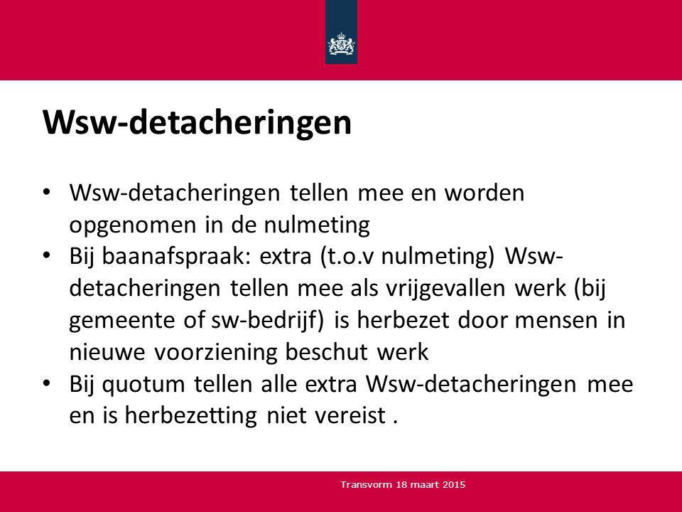 Wsw-detacheringen Wsw-detacheringen tellen mee en worden opgenomen in de nulmeting Bij baanafspraak: extra (t.o.v nulmeting) Wsw- detacheringen tellen