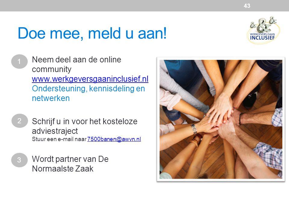 Doe mee, meld u aan! 1. Neem deel aan de online community www.werkgeversgaaninclusief.nl Ondersteuning, kennisdeling en netwerken www.werkgeversgaanin