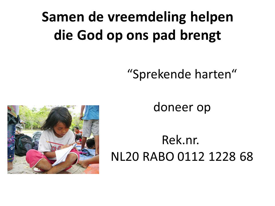 """""""Sprekende harten"""" doneer op Rek.nr. NL20 RABO 0112 1228 68 Samen de vreemdeling helpen die God op ons pad brengt"""