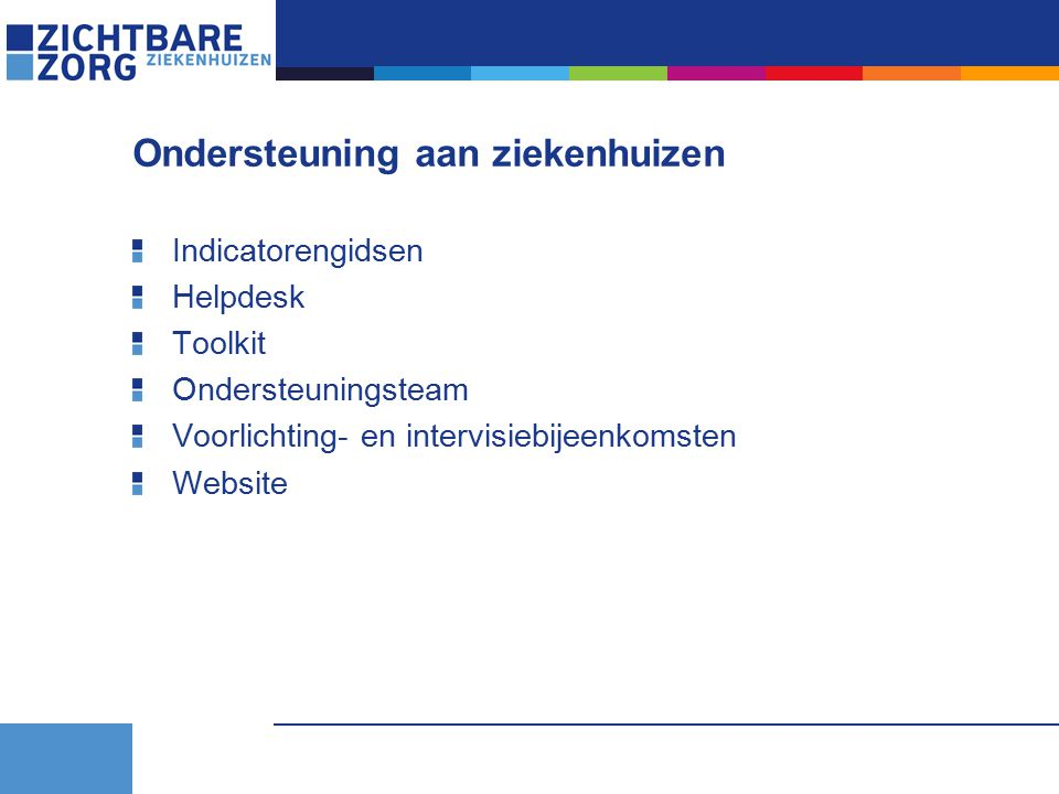 Ondersteuning aan ziekenhuizen Indicatorengidsen Helpdesk Toolkit Ondersteuningsteam Voorlichting- en intervisiebijeenkomsten Website