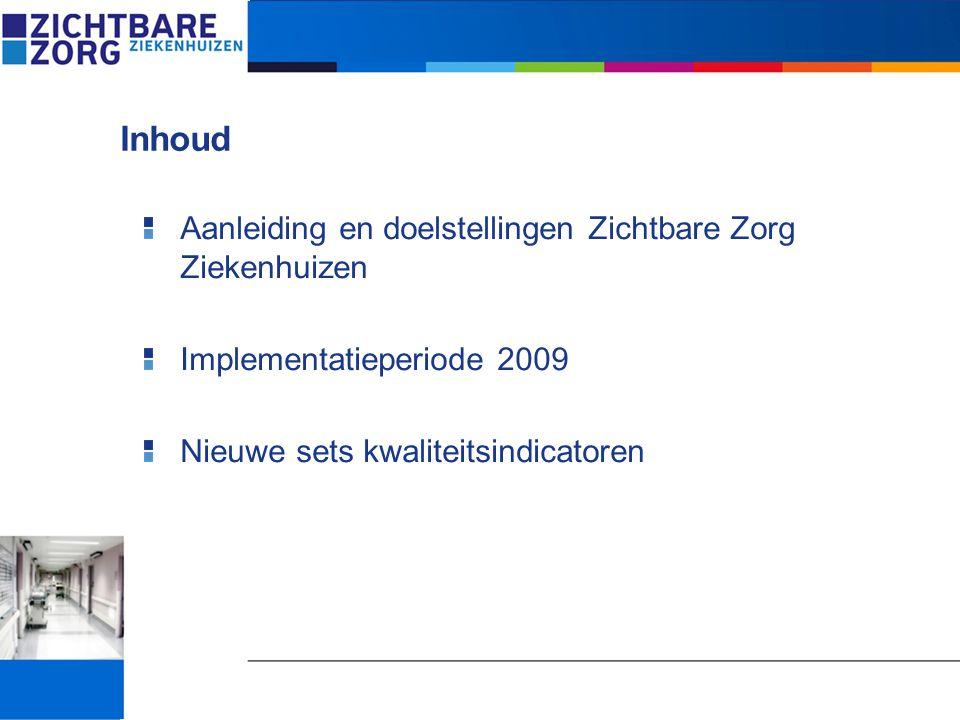 Inhoud Aanleiding en doelstellingen Zichtbare Zorg Ziekenhuizen Implementatieperiode 2009 Nieuwe sets kwaliteitsindicatoren
