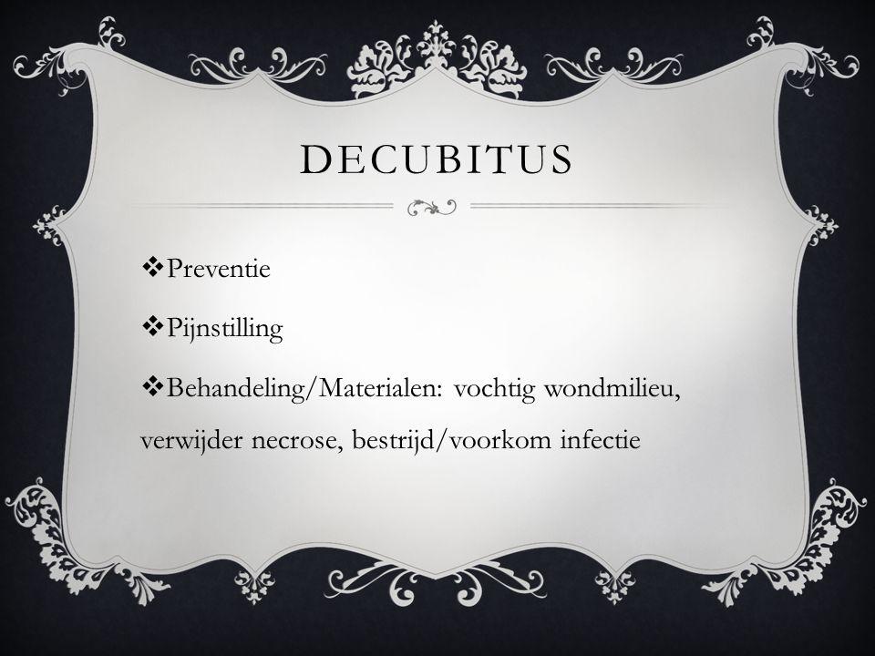 DECUBITUS  Preventie  Pijnstilling  Behandeling/Materialen: vochtig wondmilieu, verwijder necrose, bestrijd/voorkom infectie