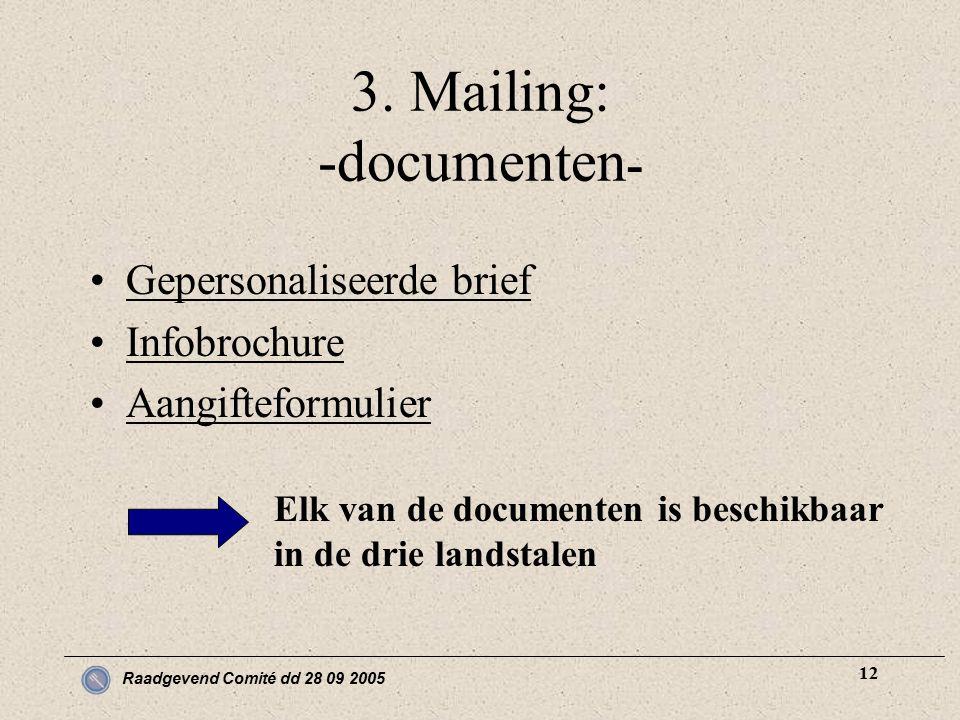 Raadgevend Comité dd 28 09 2005 12 3. Mailing: -documenten - Gepersonaliseerde brief Infobrochure Aangifteformulier Elk van de documenten is beschikba